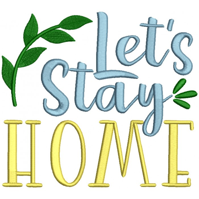 Let's Stay Home Filled Machine Embroidery Design Digitized Pattern