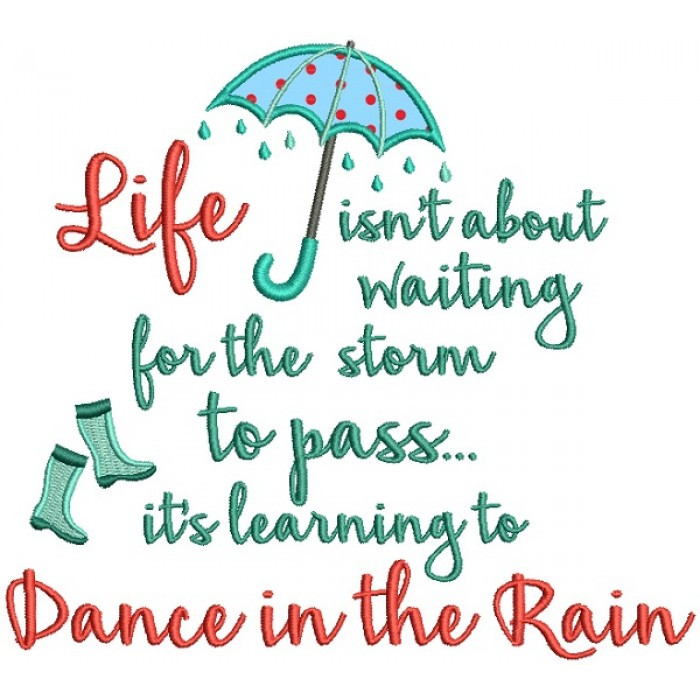 Life Isn T About Waiting For The Storm To Pass It S Learning To Dance In The Rain Applique
