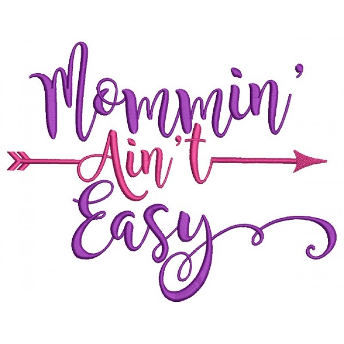 Mommin Ain't Easy Filled Machine Embroidery Design Digitized Pattern