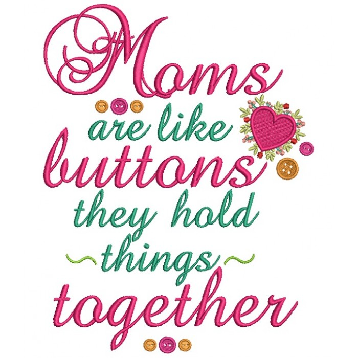 Moms Are Like Button They Hold Things Together Filled Machine Embroidery Design Digitized Pattern