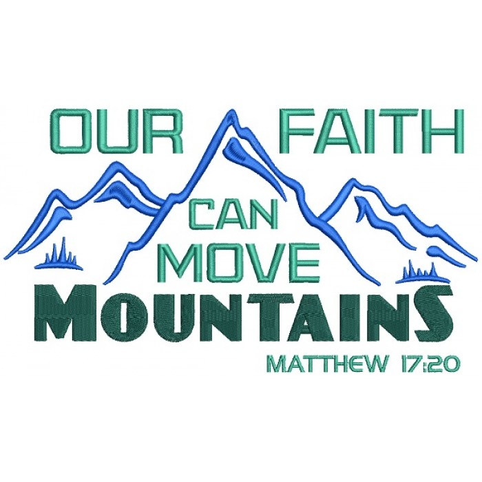 Our Faith Can Move Mountains Matthew 17-20 Filled Machine Embroidery Design Digitized Pattern