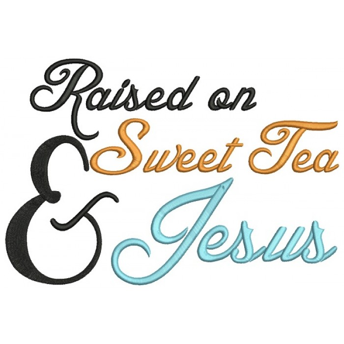 Raised On Sweet Tea and Jesus Religious Filled Machine Embroidery Design Digitized Pattern