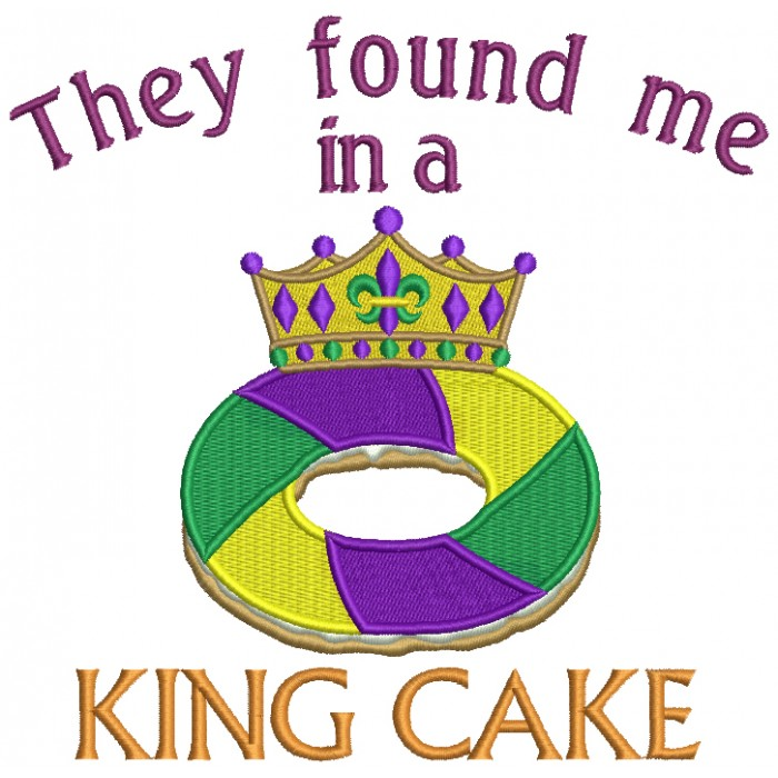 Found Me In A King Cake Mardi Gras Filled Machine Embroidery Design