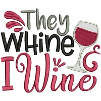 They Whine I Wine Applique Machine Embroidery Design Digitized Pattern