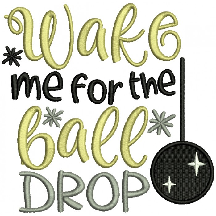 Wake Me For The Ball Drop New Year Filled Machine Embroidery Design Digitized Pattern