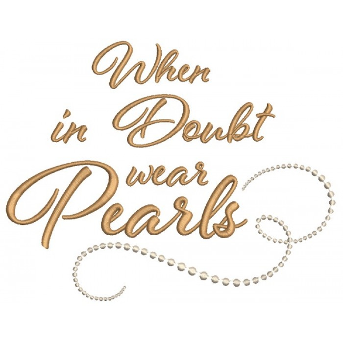 When In Doubt Wear Pearls Filled Machine Embroidery Design Digitized Pattern