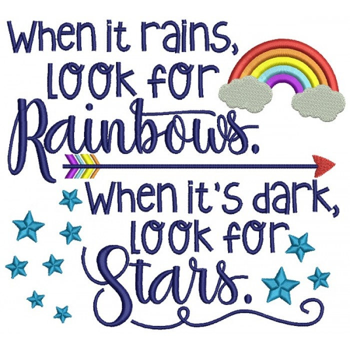 When It Rains Look For Rainbows When It's Dark Look For Stars ...