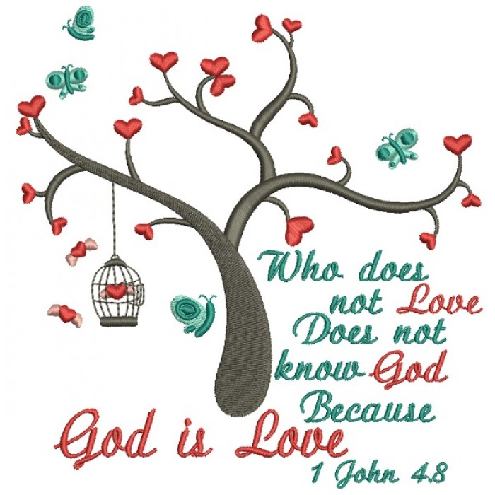Who Does Not Love Does Not Know God Becuase God Is Love John 4-8 Filled Machine Embroidery Design Digitized Pattern