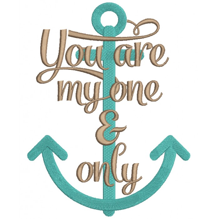 You Are My One and Only Anchor Nautical Marine Filled Machine Embroidery Design Digitized Pattern
