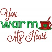 You Warm My Heart Cup of Coffee Applique Christmas Machine Embroidery Design Digitized Pattern