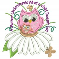 A Mother Understands What a Child Doesn't Say Owl Applique Machine Embroidery Design Digitized Pattern