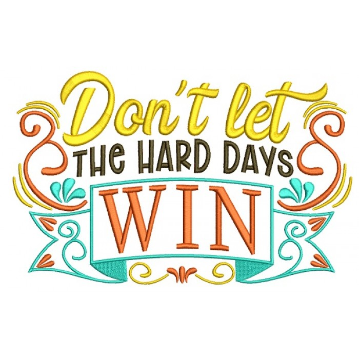 Don't Let The Hard Days WIN Filled Machine Embroidery Design Digitized Pattern