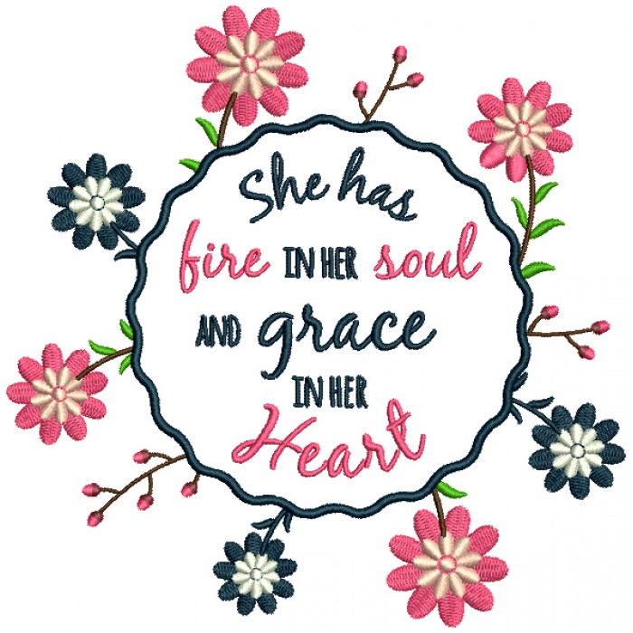 Flower Frame She Has Fire In Her Soul And Grace In Her Heart Filled Machine Embroidery Design Digitized Pattern