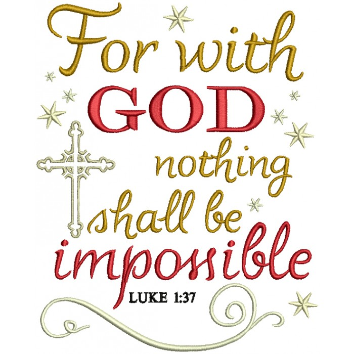For With God Nothing Shall Be Impossible Luke 1-37 Religious Bible Verse Filled Machine Embroidery Design Digitized Pattern
