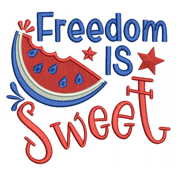 Freedom Is Sweet Watermelon Patriotic 4th Of July Filled Machine Embroidery Design Digitized Pattern