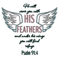 He Will Cover You With His Feathers And Under His Wings You Will Find Refuge Psalm 91-4 Religious Bible Verse Applique  Machine Embroidery Design Digitized Pattern