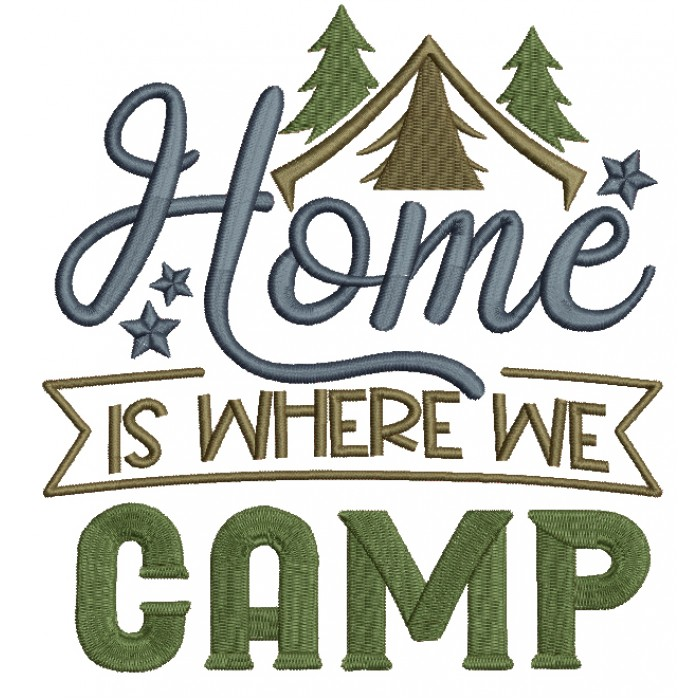 Home Is Where Camp Filled Machine Embroidery Design Digitized Pattern