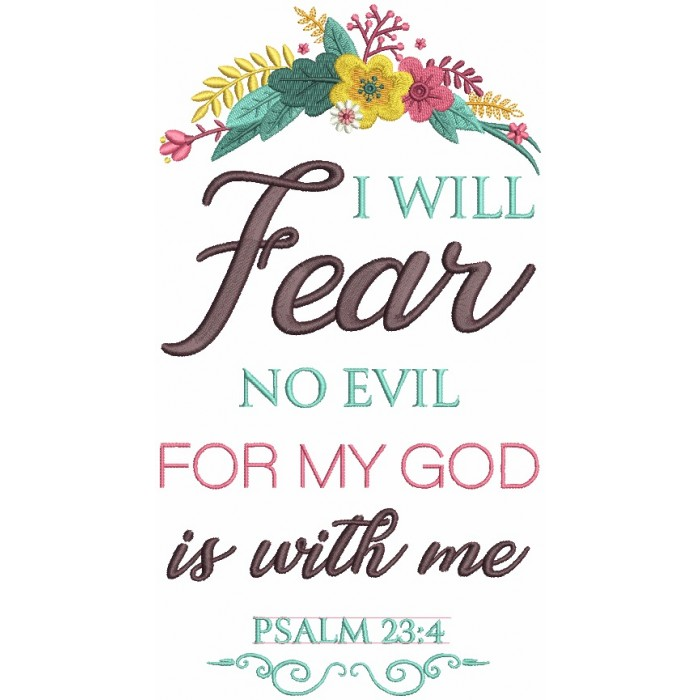 I Will Fear No Evil For My Good Is With Me Psalm 23-4 Bible Verse Religious Filled Machine Embroidery Design Digitized Pattern