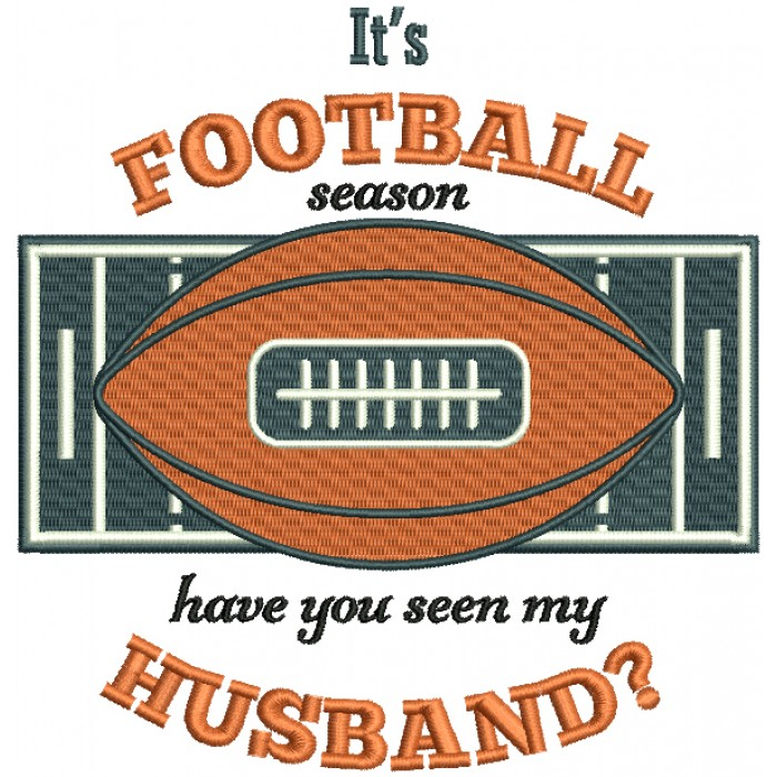 It's a Football Season Have You Seen My Husband Sports Fall Filled Thanksgiving Machine Embroidery Design Digitized Pattern