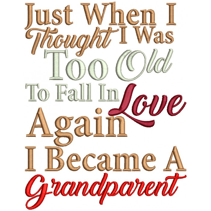 Just When I Thought I Was Too Old To Fall In Love Again I Become A Grandparent Filled Machine Embroidery Design Digitized Pattern