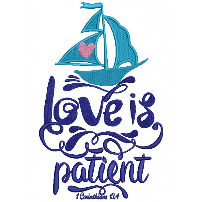 Love Is Patient Sail Boat Religious 1 Corinthians 13-4 Filled Machine Embroidery Design Digitized Pattern