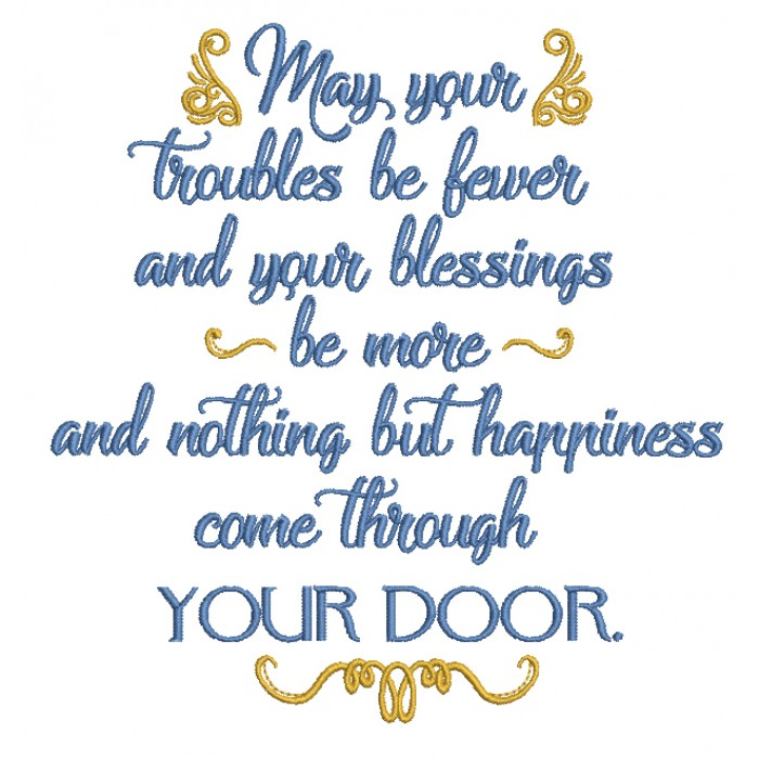 May Your Troubles Be Fewer and Your Blessings Be More and Nothing But Happiness Come Through Your Door Filled Machine Embroidery Design Digitized Pattern
