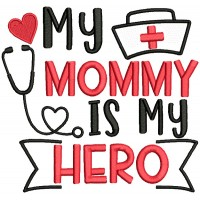 My Mommy Is My Hero Nurse Medical Applique Machine Embroidery Design Digitized Pattern