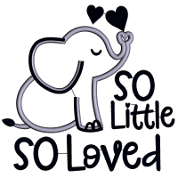 So Little So Loved Elephant Applique Machine Embroidery Design Digitized Pattern
