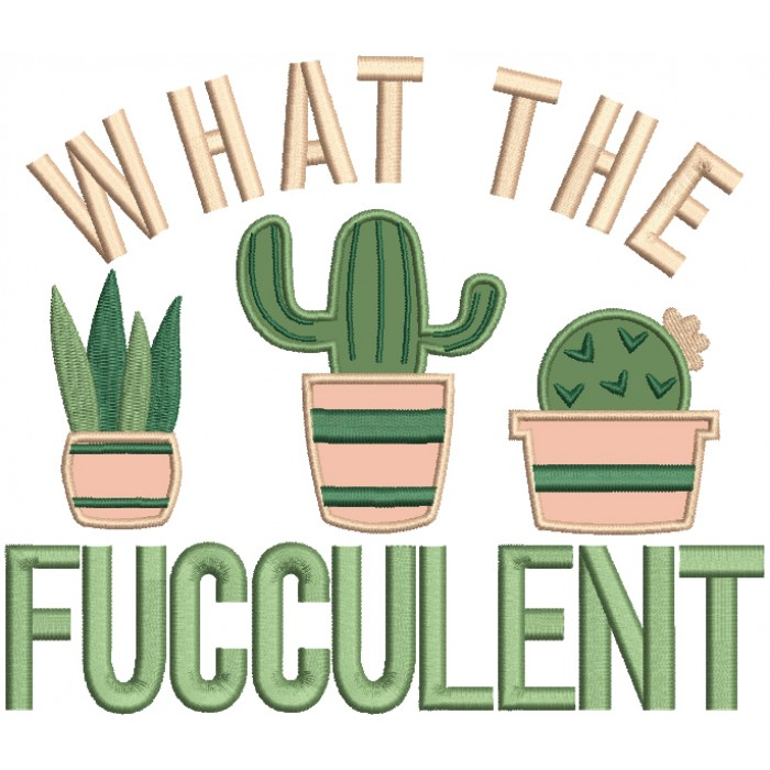 What The Fucculent Applique Machine Embroidery Design Digitized Pattern
