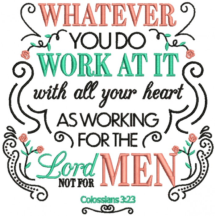 Whatever You Do Work At It With All Your Heart As Working For The Lord Not For Men Colossians 3-23 Bible Verse Religious Filled Machine Embroidery Design Digitized Pattern