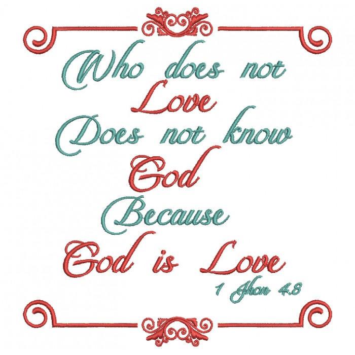Who Doesn't Love Does Not KNow God Becuase God Is Love 1-John 4-8