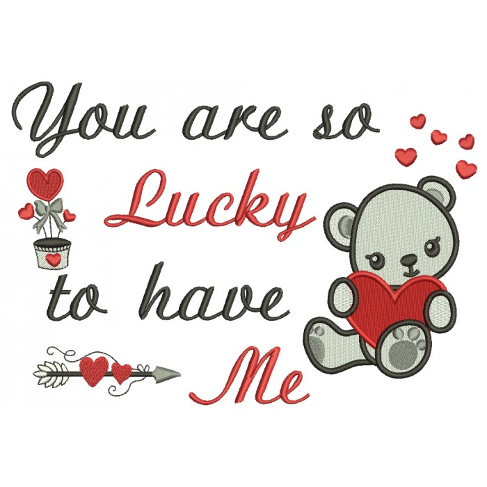 You Are So Lucky To Have Me Cute Little Bear With a Heart Filled Machine Embroidery Design Digitized Pattern