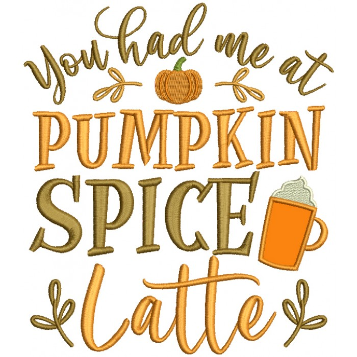 You Had Me At Pumpkin Spice Thanksgiving Applique Machine Embroidery Design Digitized Pattern