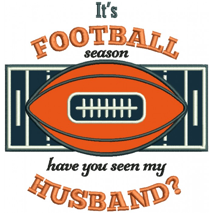 It's a Football Season Have You Seen My Husband Sports Fall Applique Thanksgiving Machine Embroidery Design Digitized Pattern