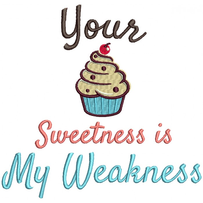 Your Sweetness Is My Weakness Cupcake Filled Machine Embroidery Design Digitized Pattern