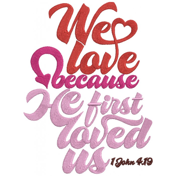 We Love Because He First Loved Us John 4-19 Biblical Saying Filled Machine Embroidery Design Digitized Pattern