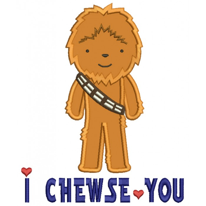 I Chewse You Looks Like Chewbacca From Star Wars Applique Machine Embroidery Design Digitized Pattern