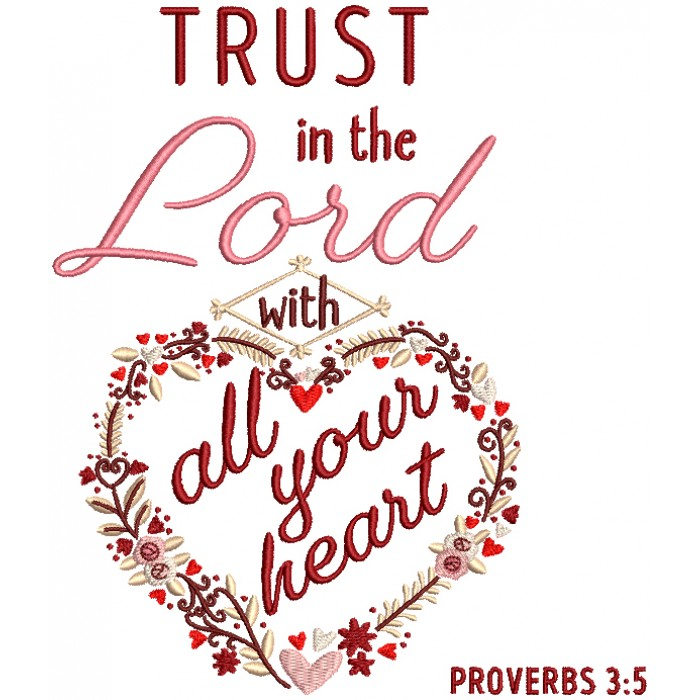 Trust In The Lord With All Your Heart Proverbs 3-5 Bible Verse Religious Filled Machine Embroidery Design Digitized Pattern