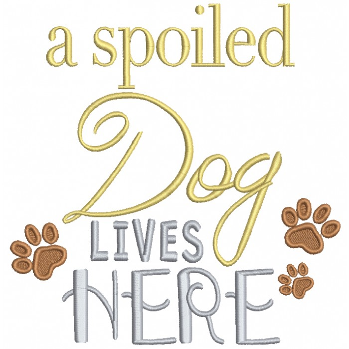 A Spoiled Dog Lives Here Filled Machine Embroidery Digitized Design Pattern