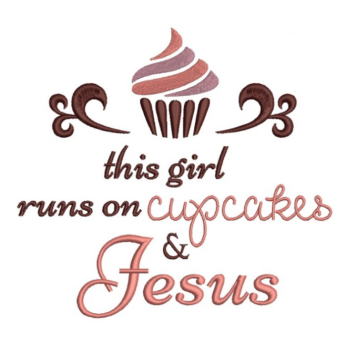 This Girl Runs on Cupcakes and Jesus Filled Machine Embroidery Digitized Design Pattern