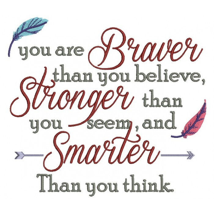 You Are Braver Than You Believe Stronger Than You Seem and Smarter Thank You  Think Filled