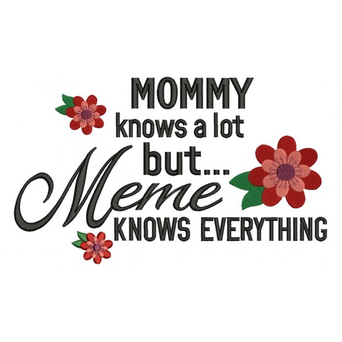 Mommy Knows a Lot But Meme Knows Everything Filled Machine Embroidery Digitized Design Pattern