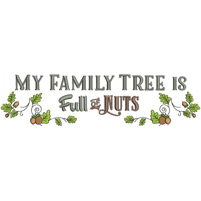 My Family Tree Is Full of Nuts Thanksgiving Filled Machine Embroidery Digitized Design Pattern