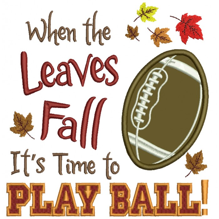 When The Leaves Fall It's Time To Play Football Applique Machine Embroidery Digitized Design Pattern