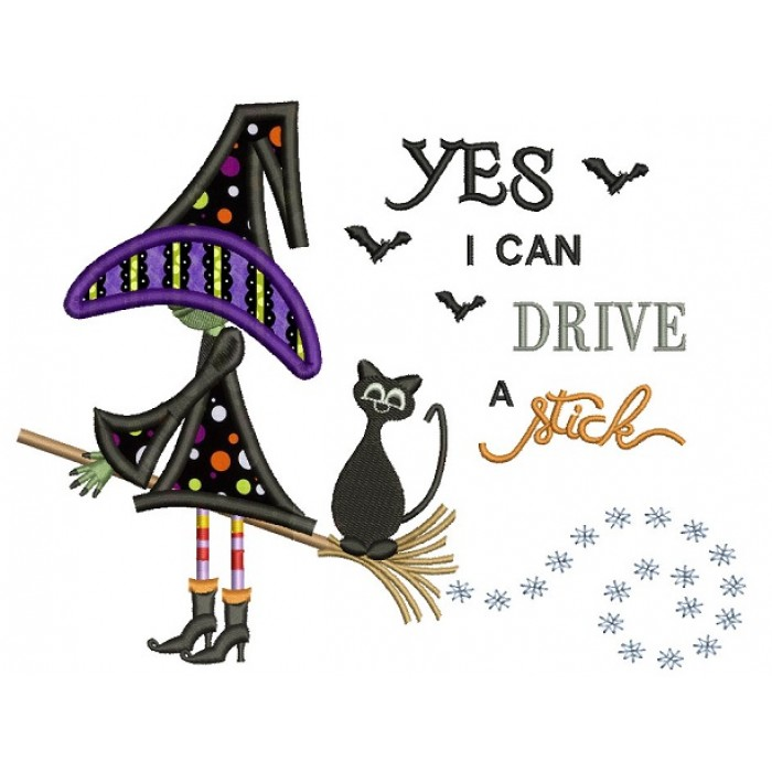 Yes I Can Drive A Stick Witch Halloween Applique Machine
