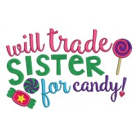 Will Trade Sister For Candy Applique Machine Embroidery Digitized Design Pattern