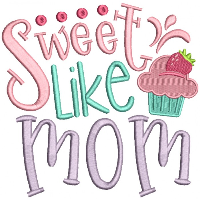 Sweet Like Mom Filled Machine Embroidery Design Digitized Pattern