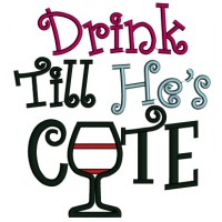 Drink Till He's Cute Applique Machine Embroidery Digitized Design Pattern