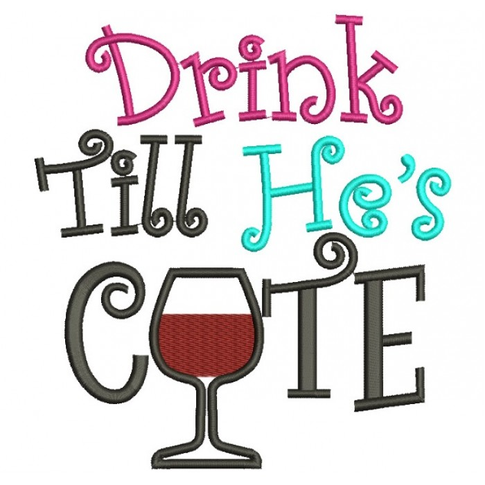 Drink Till He's Cute Filled Machine Embroidery Digitized Design Pattern