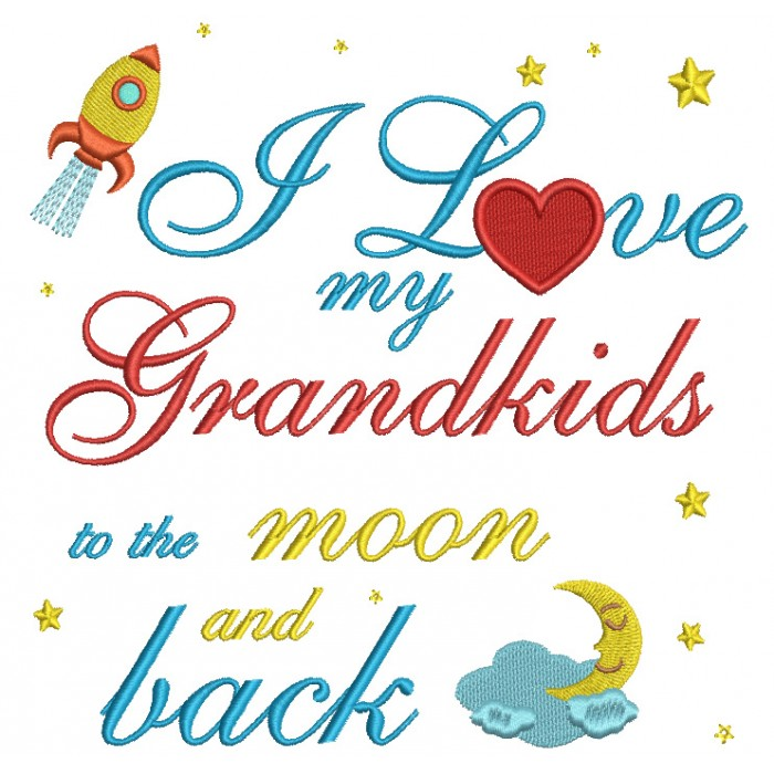 I Love My Grandkids to the Moon and Back Filled Machine Embroidery Digitized Design Pattern